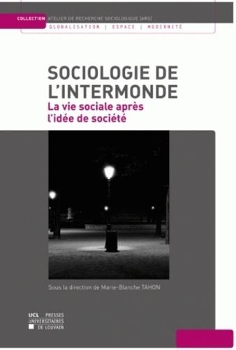 Sociologie de l'intermonde. La vie sociale après l'idée de société
