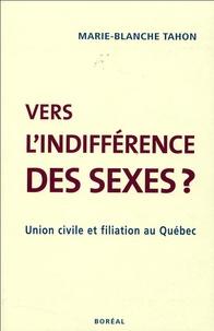 Marie-Blanche Tahon - Vers l'indifférence des sexes ? - Union civile et filiation au Québec.