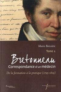 Marie Boissière - Bretonneau, Correspondance d'un médecin - Tome 1, De la formation à la pratique (1795-1819).