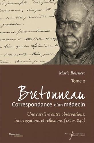 Bretonneau, Correspondance d'un médecin. Tome 2, Une carrière entre observations, interrogations et réflexions (1820-1840)