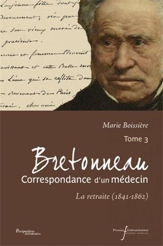 Bretonneau, Correspondance d'un médecin. Tome 3, La retraite (1841-1862)