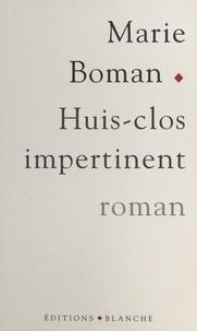 Marie Boman - Huis-clos impertinent.