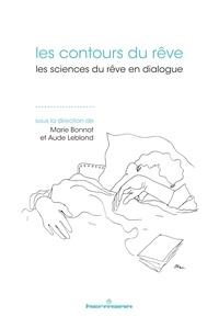 Marie Bonnot et Aude Leblond - Les contours du rêve - Les sciences du rêve en dialogue.