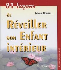 Marie Borrel - 81 façons de réveiller son enfant intérieur.