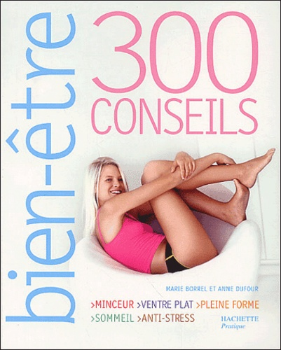 Marie Borrel et Anne Dufour - Bien-être - 300 conseils.