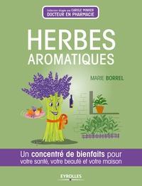 Marie Borrel - Herbes aromatiques - Un concentré de bienfaits pour votre santé, votre beauté et votre maison.