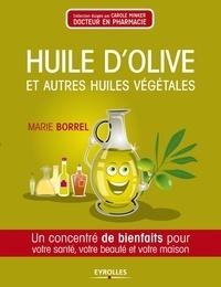 Marie Borrel - Huiles d'olive et autres huiles végétales - Un concentré de bienfaits pour votre santé, votre beauté et votre maison.