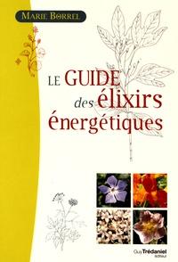 Le guide des élixirs énergétiques - Marie Borrel |