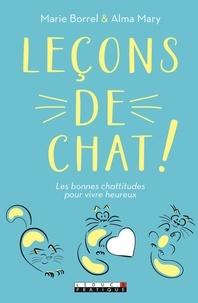 Marie Borrel et Alma Mary - Leçons de chat - Les bonnes chattitudes pour vivre heureux.
