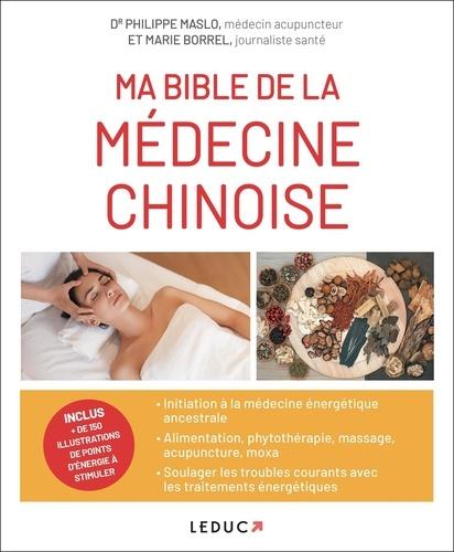 Marie Borrel et Philippe Maslo - Ma bible de la médecine chinoise.