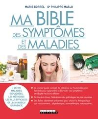Marie Borrel et Philippe Maslo - Ma bible des symptômes et des maladies.