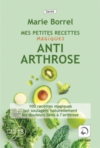 Marie Borrel - Mes petites recettes magiques anti-arthrose.