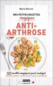 Marie Borrel - Mes petites recettes magiques anti-arthrose - 100 recettes magiques pour soulager naturellement les douleurs liées à l'arthrose.