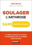 Marie Borrel - Soulager l'arthrose sans médicament - Les réflexes naturels, les exercices et l'alimentation pour un quotidien sans douleur.