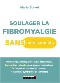 Marie Borrel - Soulager la fibromyalgie sans médicaments.