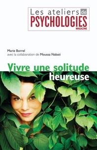 Marie Borrel et Moussa Nabati - Vivre une solitude heureuse.