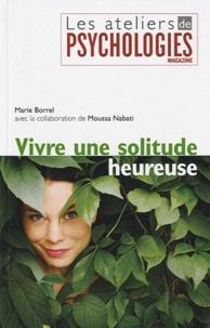 Marie Borrel - Vivre une solitude heureuse.