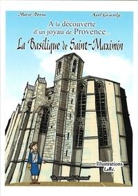 Marie Bossu et Axel Graisely - La basilique de Saint-Maximin - A la découverte d'un joyau de Provence....