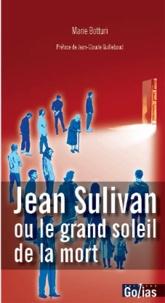 Marie Botturi - Jean Sulivan, ou le grand soleil de la mort.
