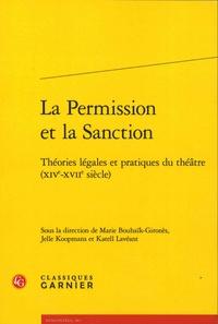 Marie Bouhaïk-Gironès et Jelle Koopmans - La permission et la sanction - Théories légales et pratiques du théâtre (XIVe-XVIIe siècle).