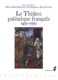 Marie Bouhaïk-Gironès et Jelle Koopmans - Le Théâtre polémique français - 1450-1550.