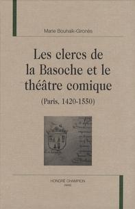 Marie Bouhaïk-Gironès - Les clercs de la Basoche et le théâtre comique (Paris, 1420-1550).
