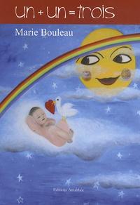 Marie Bouleau - Un + Un = Trois.