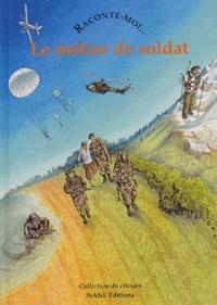 Marie Bouvatier - Raconte-moi... Le métier de soldat.
