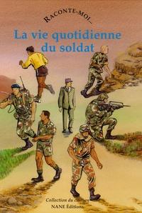 Marie Bouvatier - Raconte-moi... La vie quotidienne du soldat.