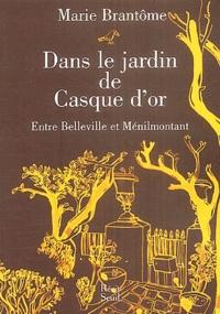Marie Brantôme - Dans le jardin de Casque d'or - Entre Belleville et Ménilmontant.