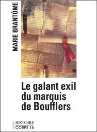 Marie Brantôme - le galant exil du marquis de boufflers [edition en gros caractères.