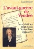 Marie Breguet - L'avant-guerre de Vendée - Les questions religieuses à l'Assemblée législative.