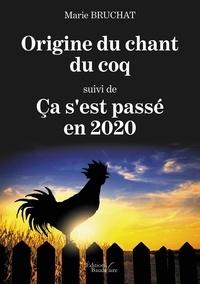 Marie Bruchat - Origine du chant du coq - Suivi de Ça s'est passé en 2020.