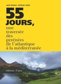 Marie Bruneau et Bertrand Genier - Cinquante-cinq jours, la traversée des Pyrénées de l'Atlantique à la Méditerranée.