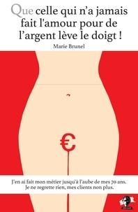 Marie Brunel - Que celle qui n'a jamais fait l'amour pour de l'argent lève le doigt !.
