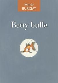 Marie Burigat - Betty bulle.