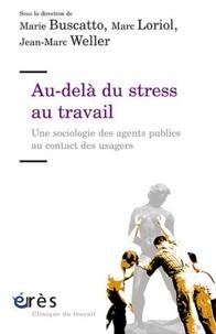 Marie Buscatto et Marc Loriol - Au-delà du stress au travail - Une sociologie des agents publics au contact des usagers.