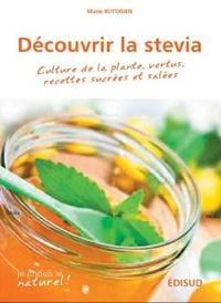 Marie Buttigien - Découvrir la stévia - Culture de la plante, vertus, recettes sucrées et salées.