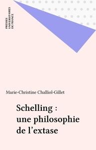 Marie-C Challiol-Gillet - Schelling, une philosophie de l'extase.