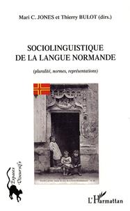 Marie-C Jones et Thierry Bulot - Sociolinguistique de la langue normande - (Pluralité, normes, représentations).