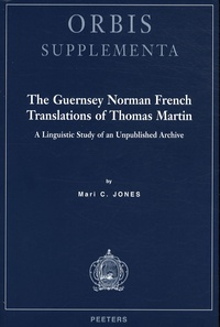 Marie-C Jones - The Guernsey Norman French Translations of Thomas Martin - A linguistic study of an unpublished archive.