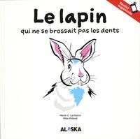 Marie-C. Lachance et Mike Pelland - Le lapin qui ne se brossait pas les dents.