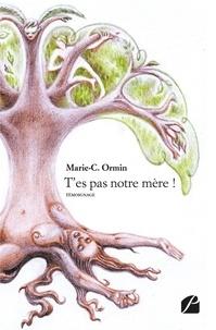 Téléchargements gratuits de livres pdf pour ordinateur T'es pas notre mère ! par Marie-C. Ormin ePub CHM 9782754746236