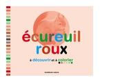 Marie Cabaret - Ecureuil roux à découvrir et à colorier - Album créatif pour découvrir la vie secrète des animaux.