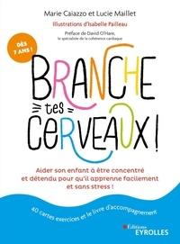 Marie Caiazzo et Lucie Maillet - Branche tes cerveaux ! - Aider son enfant à être concentré et détendu pour qu'il apprenne facilement et sans stress ! Avec 40 cartes exercices et le livre d'accompagnement.