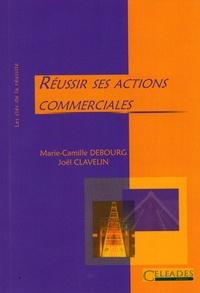 Marie-Camille Debourg et Joël Clavelin - Réussir ses actions commerciales.