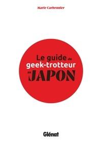 Marie Carbonnier et Anne Chen - Le Guide du Geek-Trotteur au Japon.