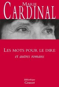 Marie Cardinal - Les mots pour le dire et autres romans - Collection Bibliothèque.