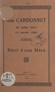 Marie Cardonnet-Pagès et Louis Alloing - Guy Cardonnet - Récit d'une mère.