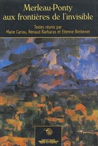 Marie Cariou et Renaud Barbaras - Merleau-Ponty aux frontières de l'invisible.